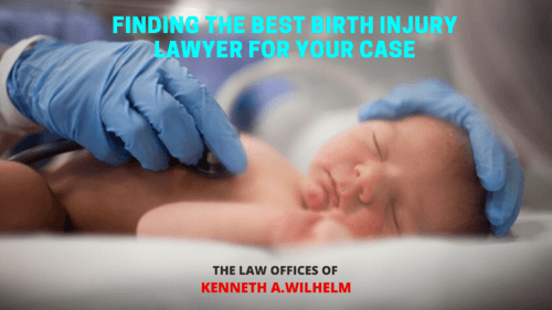 Finding the Best Birth Injury Lawyer For Your Case via Kenneth A Wilhelm