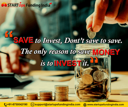 """Save to Invest, don't save to save. The only reason to save... via Startup Funding India"