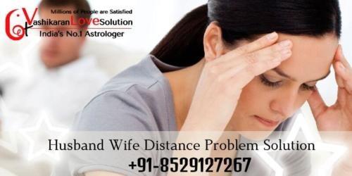 Husband Wife Distance Problem Solution | Get Vashikaran Love Solution