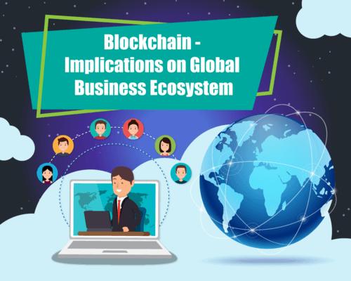 Blockchain - Implications on Global Business Ecosystem - World Web Technology