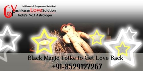 Black Magic Totke to Get Love Back | Get Vashikaran Love Solution