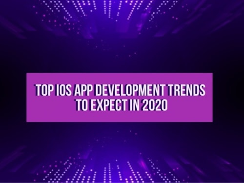 Top iOS App Development Trends To Expect in 2020