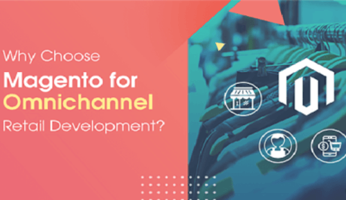 Why Choose Magento for Omnichannel Retail Development via kristy perry