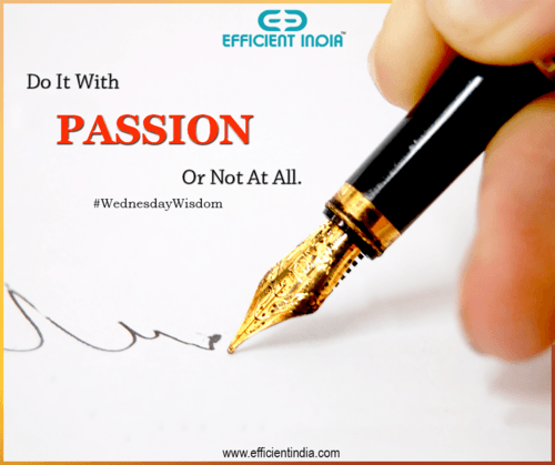 Do it with passion or not at all.                                                                          #WednesdayWisdom #Passion... via Efficient India
