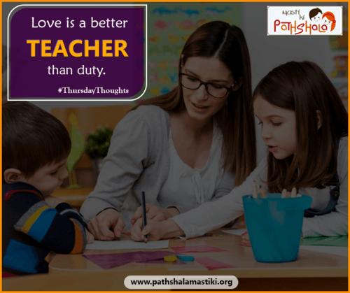 LOVE is a better TEACHER than DUTY.                                                                          #ThursdayThoughts #Love... via Pathshala Masti Ki