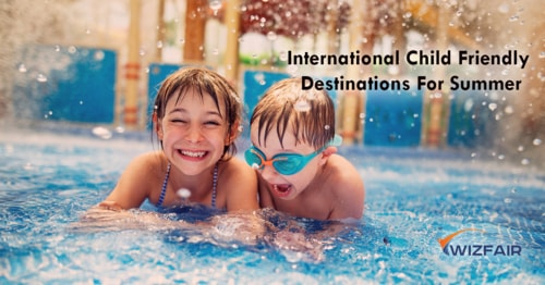 Top 7 International Child Friendly Destinations for summer - Wizfair