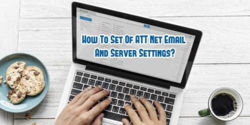 How To Set Of ATT Net Email And Server Settings?