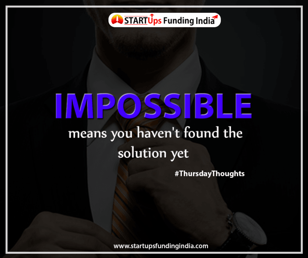 Impossible means you haven't found the solution yet.                                                                                  #Thurs... via Startup Funding India