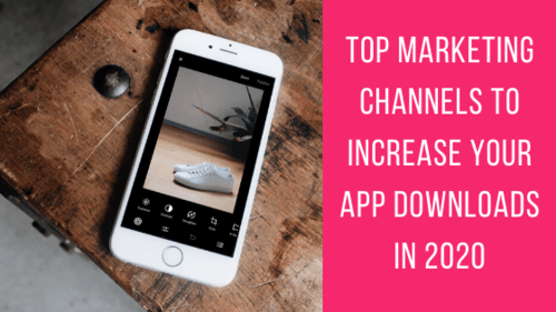 Top Marketing Channels to Increase Your App Downloads in 2020 - The Crowdfire Blog