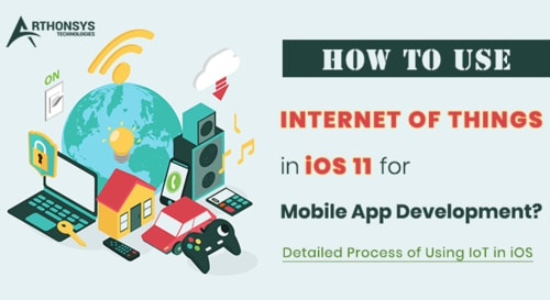 How to Use IoT in iOS 11 for Mobile App Development