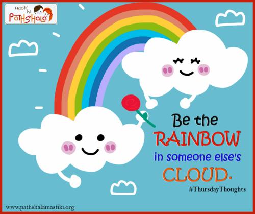 Be the 🌈Rainbow in someone else's cloud.                                                                          #ThursdayThoughts... via Pathshala Masti Ki