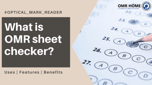 What is OMR sheet checker? - Its uses, features and benefits! - OMR Home Blog