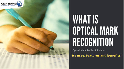 What is Optical Mark Recognition? – Its uses, features and benefits! - OMR Home Blog