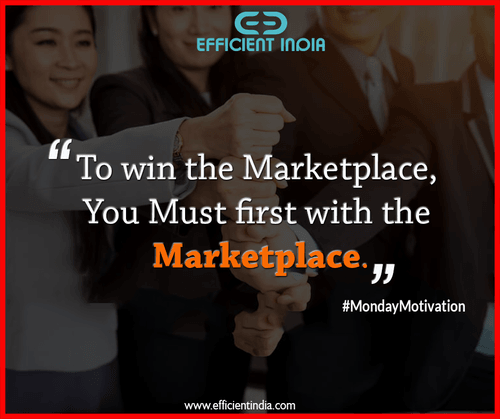 To win the marketplace, you must first with the marketplace.... via Efficient India