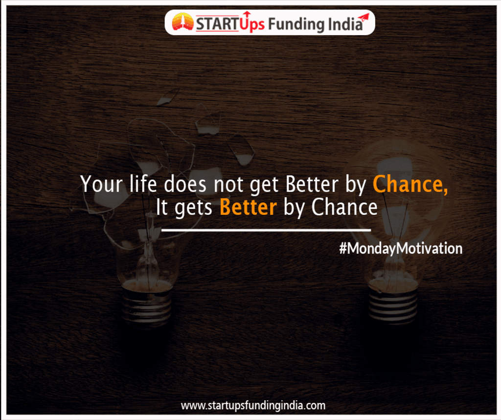 Your LIFE does not get better BY CHANCE, it gets better BY C... via Startup Funding India