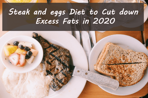 Steak and eggs Diet to Cut down Excess Fats in 2020 | Health Blog