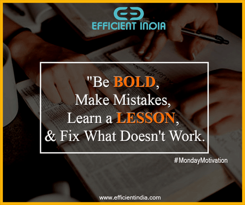 """Be BOLD, make mistakes, learn a LESSON, and fix what doesn'... via Efficient India"