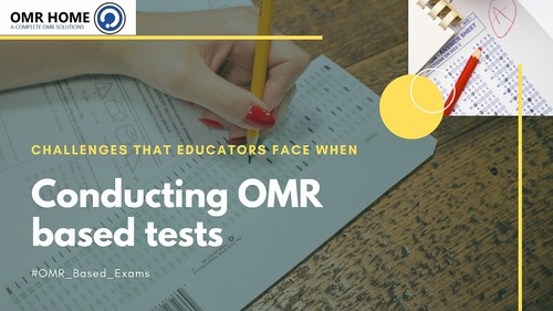Challenges that educators face when conducting OMR based tests
