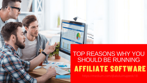 Top Reasons Why You Should Be Running Affiliate Software