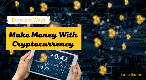 6 Proven Ways To Make Money With Cryptocurrency |Earn Online