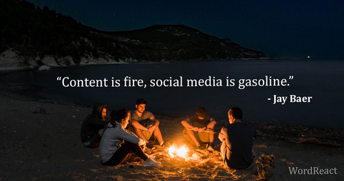 """Content is fire, social media is gasoline.""   -Jay Baer                                                                          #s... via WordReact"