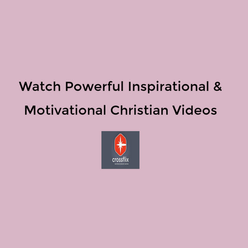 Most Powerful Christian Motivational Videos at Crossflix
