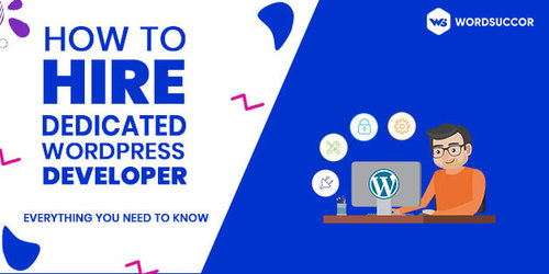 Hire Dedicated WordPress Developer: Everything You Need to Know