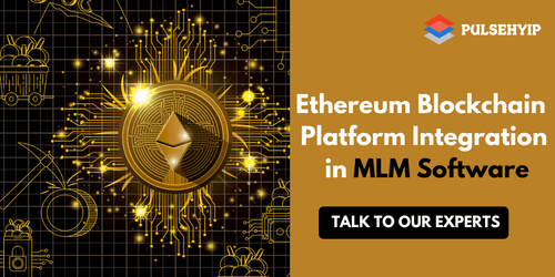 Ethereum Blockchain Platform Integration in MLM Software - Pulsehyip
