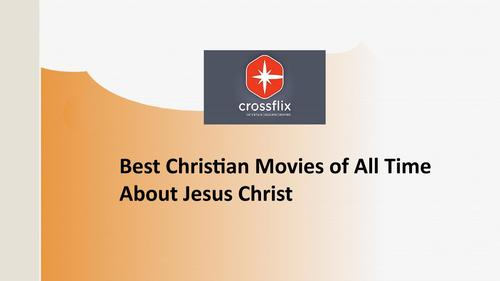 Watch Today Best Christian Films About Jesus At Crossflix