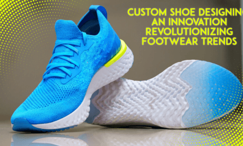 Custom Shoe Designing: An Innovation Revolutionizing Footwear Trends