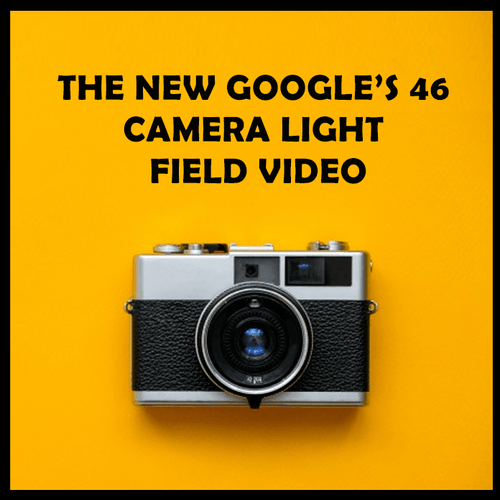 THE NEW GOOGLE'S 46 CAMERA LIGHT FIELD VIDEO - https://awrighting.com