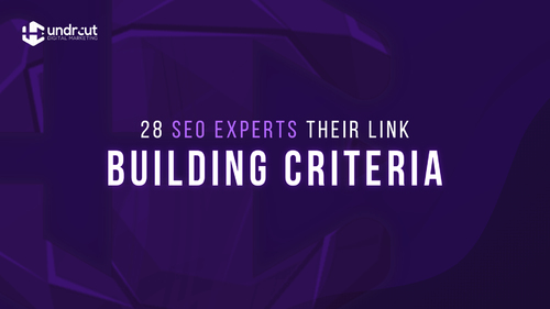 28 SEO Experts Reveal Their Link Building Criteria | Undrcut Digital