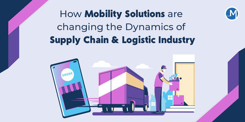 How Mobility Solutions are changing the Dynamics of Supply Chain & Logistic Industry? - Mobio Solutions