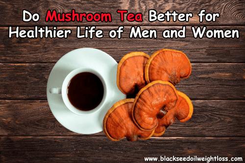 Do Mushroom Tea Better for Healthier Life of Men and Women