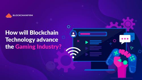 Blockchain Technology In Gaming Industry - Blockchain Firm