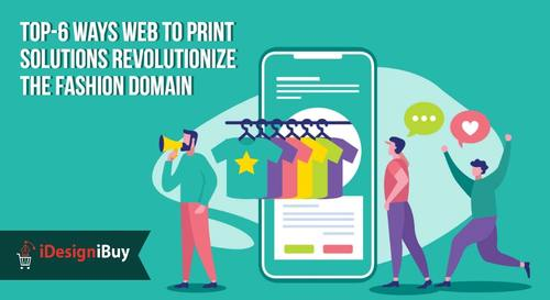 Top-6 Ways Web to Print Solutions Revolutionize the Fashion Domain | iDiB