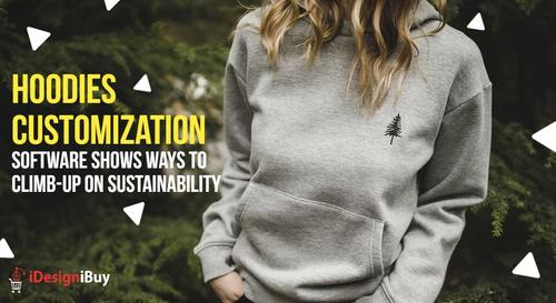Hoodies Customization Software Shows Ways to Climb-up on Sustainability | iDiB