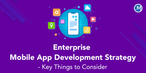 Enterprise Mobile App Development Strategy- Key Things to Consider - Mobio Solutions