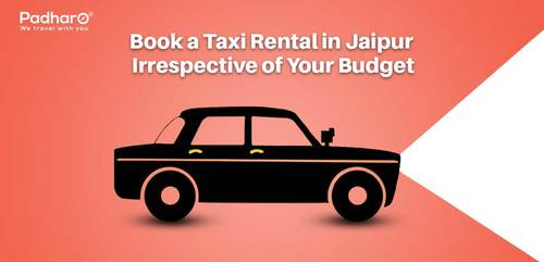 Book a Taxi Rental in Jaipur Irrespective of Your Budget via Padharo Rajasthan