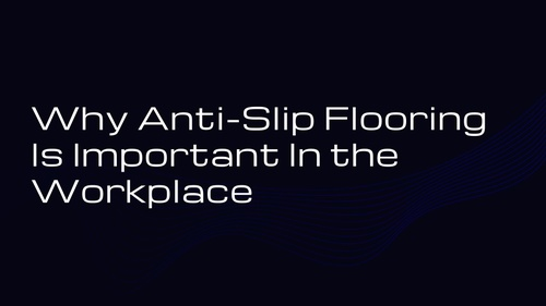 Why Anti-Slip Flooring Is Important In the Workplace