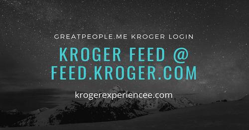Kroger Feed @ Feed.Kroger.com [Kroger Greatpeople.me]