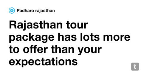 Rajasthan tour package has lots more to offer than your expectations
