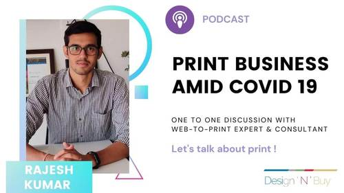 Podcast on Print Business Amid Covid19 with WebtoPrint expert