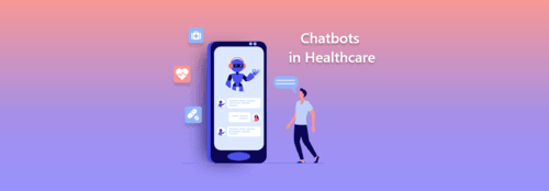 Everything You Need Know About Chatbots in Healthcare