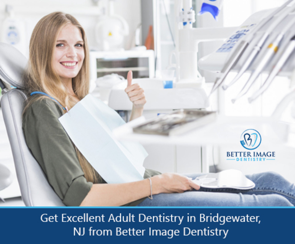 Get Excellent Adult Dentistry in Bridgewater, NJ from Better... via Better Image Dentistry