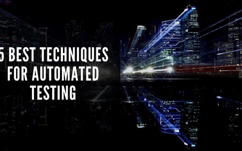 5 Best Techniques for Automated Testing - DZone Performance