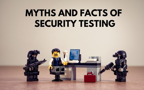 Myths and Facts of Security Testing - DZone Security