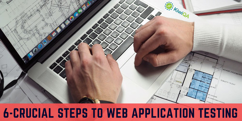 6 Crucial Steps to Web Application Testing