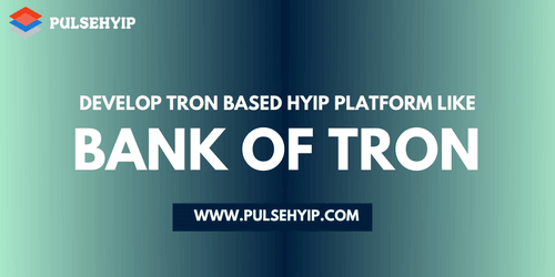Build TRON Smart Contract HYIP Like Bank of TRON | Pulsehyip