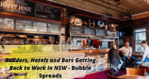 Builders, Hotels and Bars are getting a rush to get back to work as the NSW-QLD bubble spreads